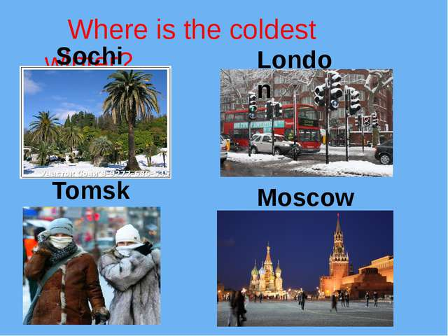 Where is the coldest winter? Sochi Tomsk London Moscow