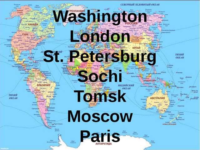 Washington London St. Petersburg Sochi Tomsk Moscow Paris