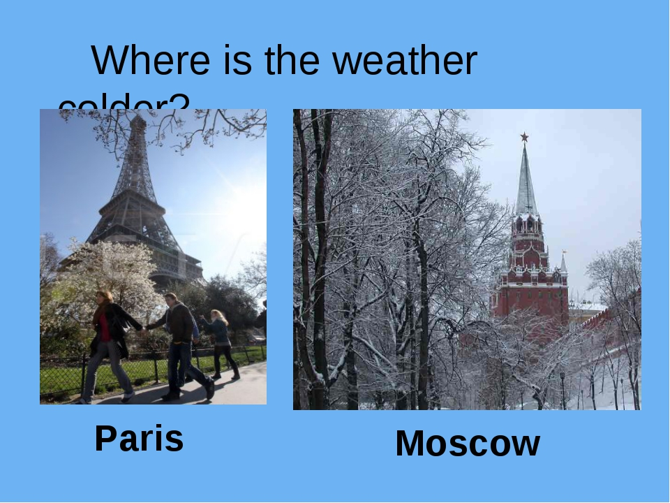 Where is the weather colder? Paris Moscow