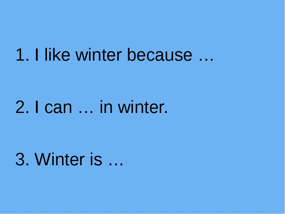 1. I like winter because … 2. I can … in winter. 3. Winter is …