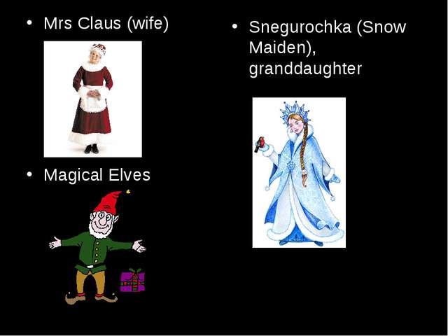 Mrs Claus (wife) Magical Elves Snegurochka (Snow Maiden), granddaughter