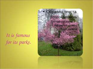 It is famous for its parks.