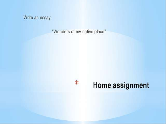 """Home assignment Write an essay """"Wonders of my native place"""""""