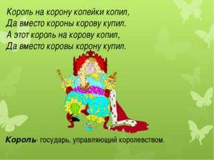Король на корону копейки копил, Да вместо короны корову купил. А этот король