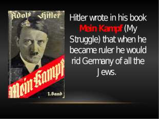 Hitler wrote in his book Mein Kampf (My Struggle) that when he became ruler