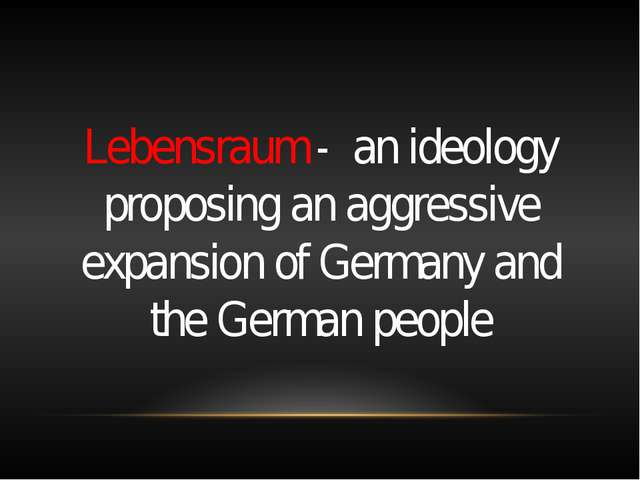 Lebensraum - an ideology proposing an aggressive expansion of Germany and th...