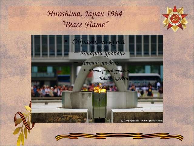 "Hiroshima, Japan 1964 ""Peace Flame"""