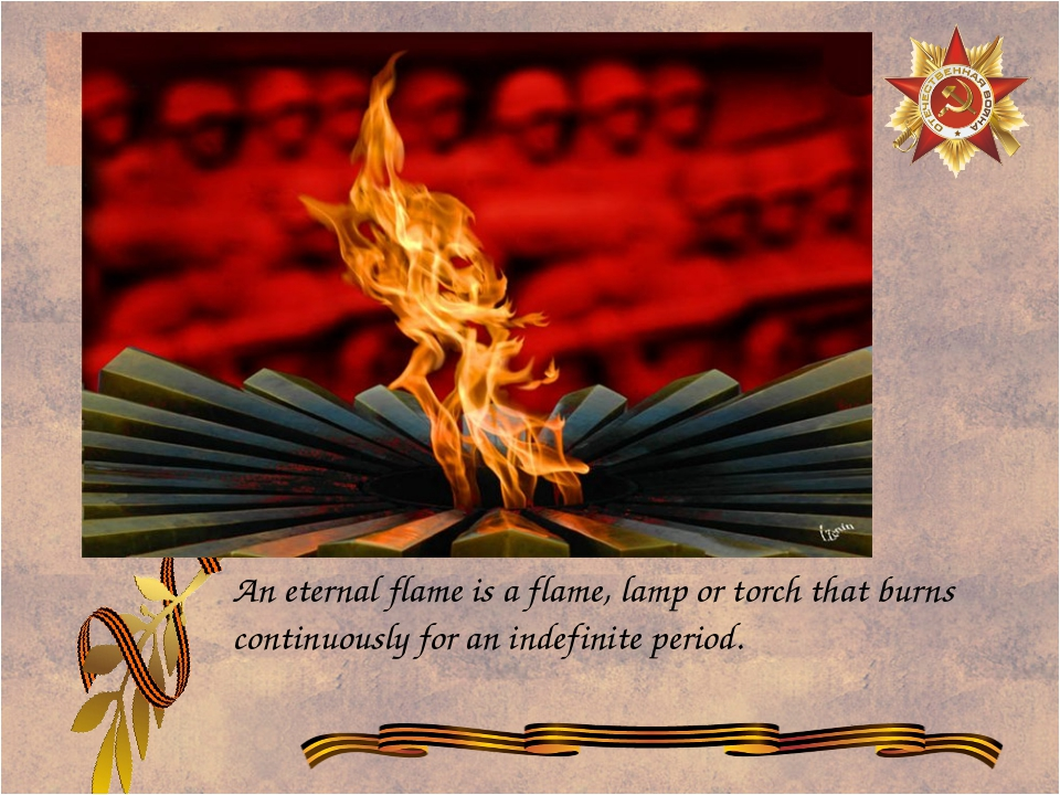 An eternal flame is a flame, lamp or torch that burns continuously for an in...