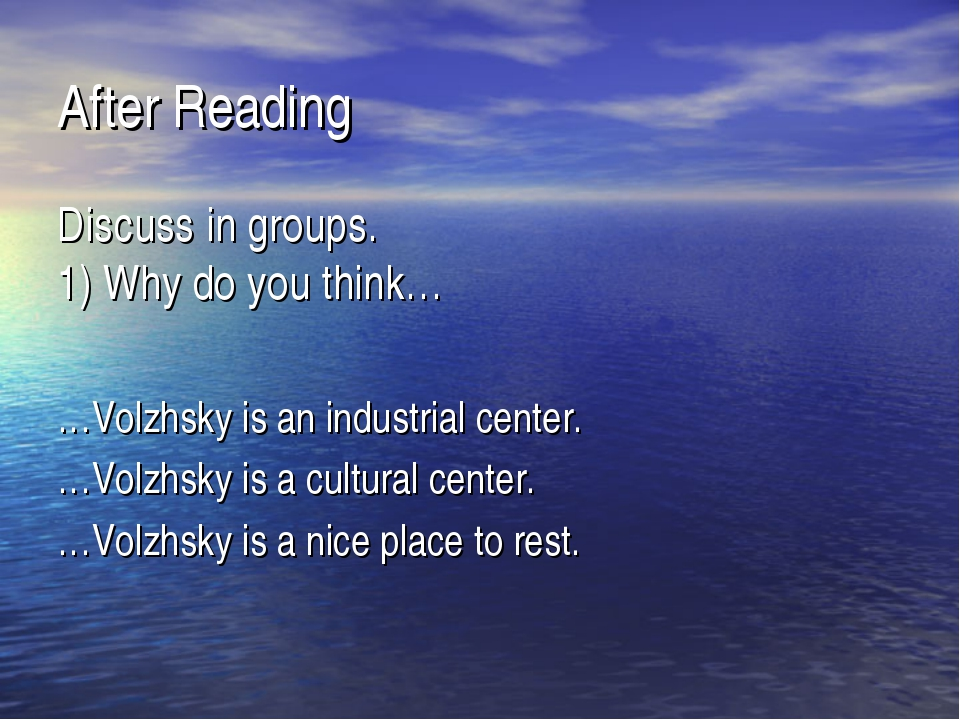 After Reading Discuss in groups. 1) Why do you think… …Volzhsky is an industr...