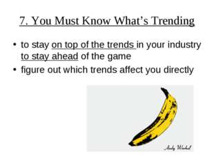 7. You Must Know What's Trending to stay on top of the trends in your industr