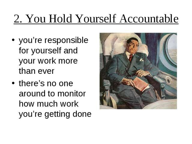 2. You Hold Yourself Accountable you're responsible for yourself and your wor...