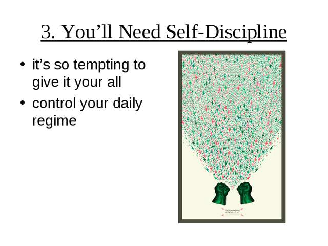 3. You'll Need Self-Discipline it's so tempting to give it your all control y...