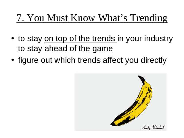 7. You Must Know What's Trending to stay on top of the trends in your industr...