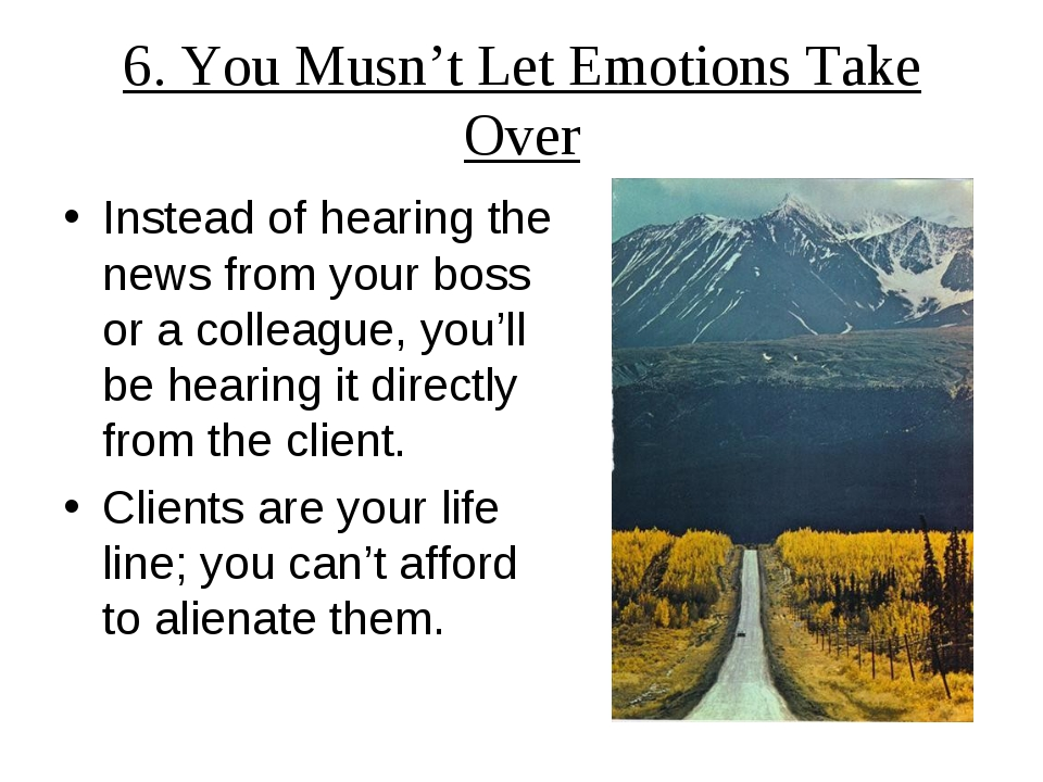 6. You Musn't Let Emotions Take Over Instead of hearing the news from your bo...