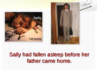 Sally Fall asleep Sally had fallen asleep before her father came home.
