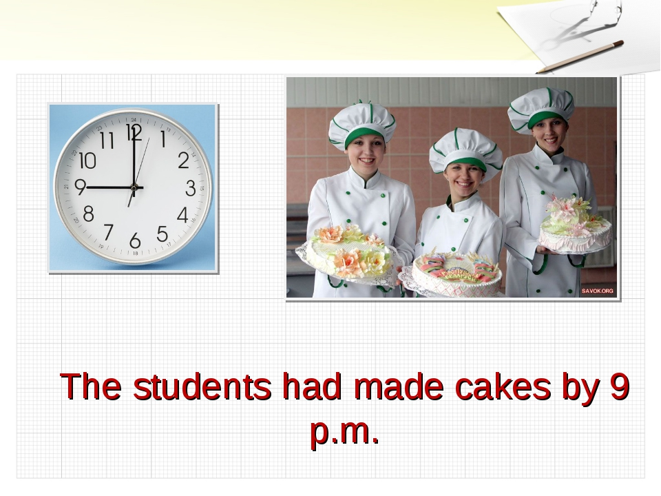 The students had made cakes by 9 p.m.
