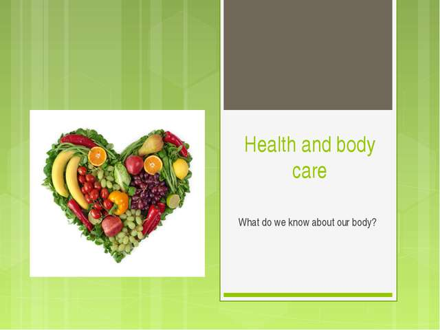 Health and body care What do we know about our body?