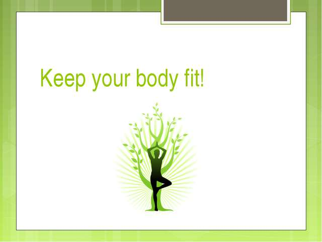 Keep your body fit!