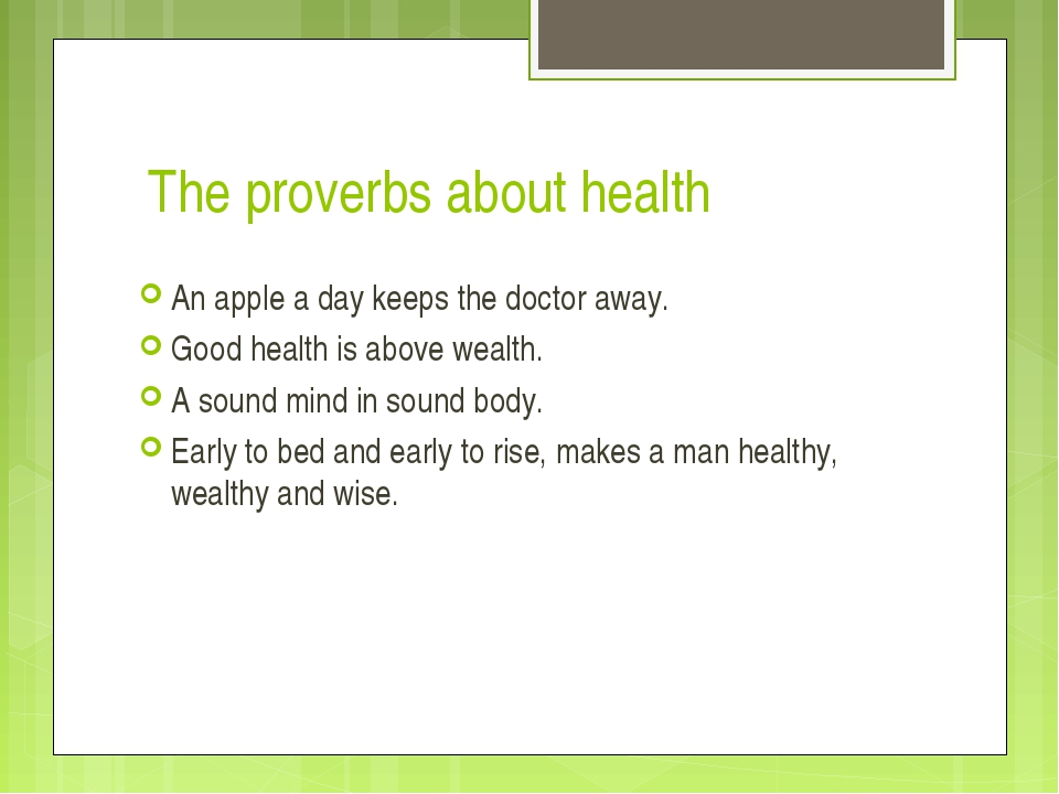 The proverbs about health An apple a day keeps the doctor away. Good health i...