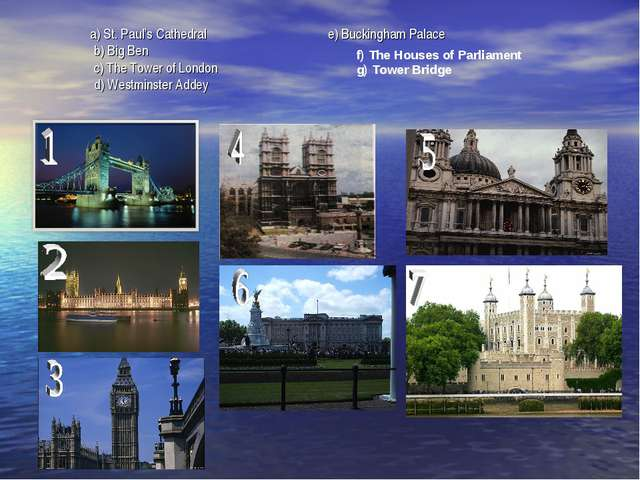 a) St. Paul's Cathedral e) Buckingham Palace b) Big Ben c) The Tower of Lond...