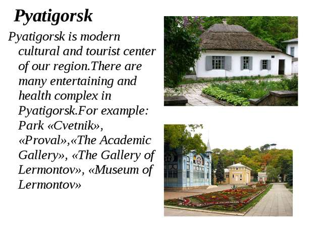 Pyatigorsk Pyatigorsk is modern cultural and tourist center of our region.The...