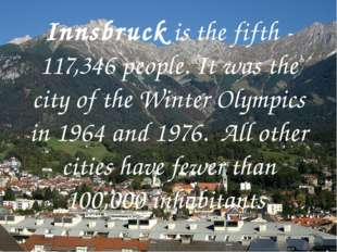 Innsbruck is the fifth - 117,346 people. It was the city of the Winter Olymp