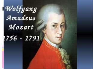 Wolfgang Amadeus Mozart 1756 - 1791
