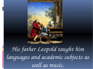 His father Leopold taught him languages and academic subjects as well as mus