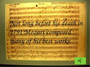 Not long before his death in 1791 Mozart composed many of his best works.
