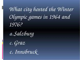 What city hosted the Winter Olympic games in 1964 and 1976? Salzburg Graz c.