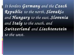 It borders Germany and the Czech Republic to the north, Slovakia and Hungary