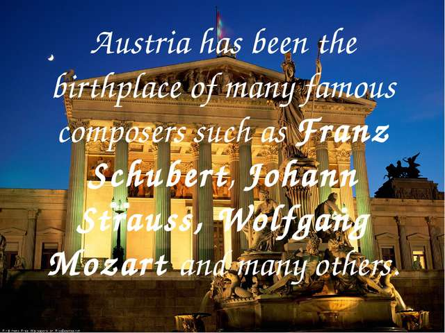 Austria has been the birthplace of many famous composers such as Franz Schub...