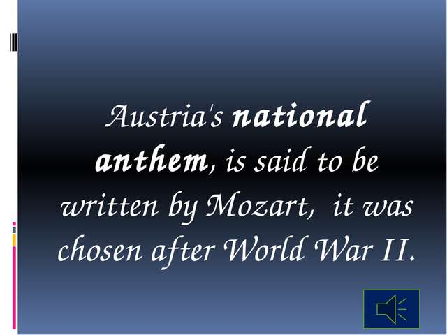Austria's national anthem, is said to be written by Mozart, it was chosen af...