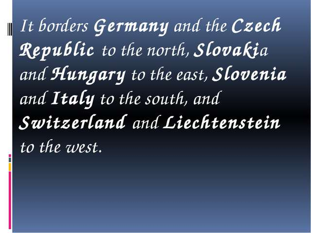 It borders Germany and the Czech Republic to the north, Slovakia and Hungary...