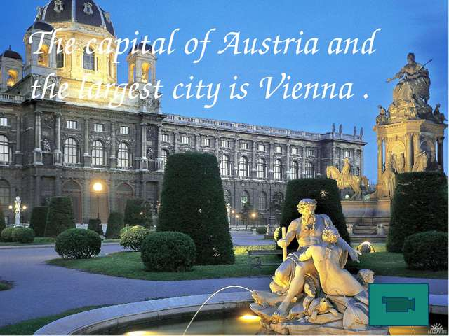 The capital of Austria and the largest city is Vienna .