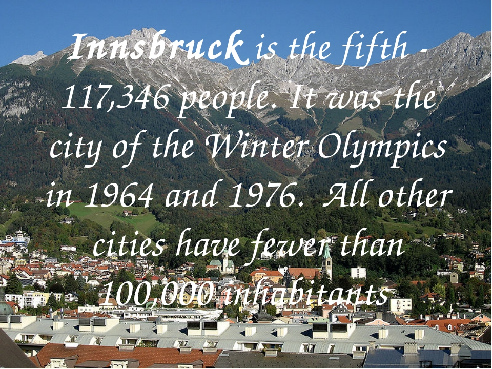Innsbruck is the fifth - 117,346 people. It was the city of the Winter Olymp...