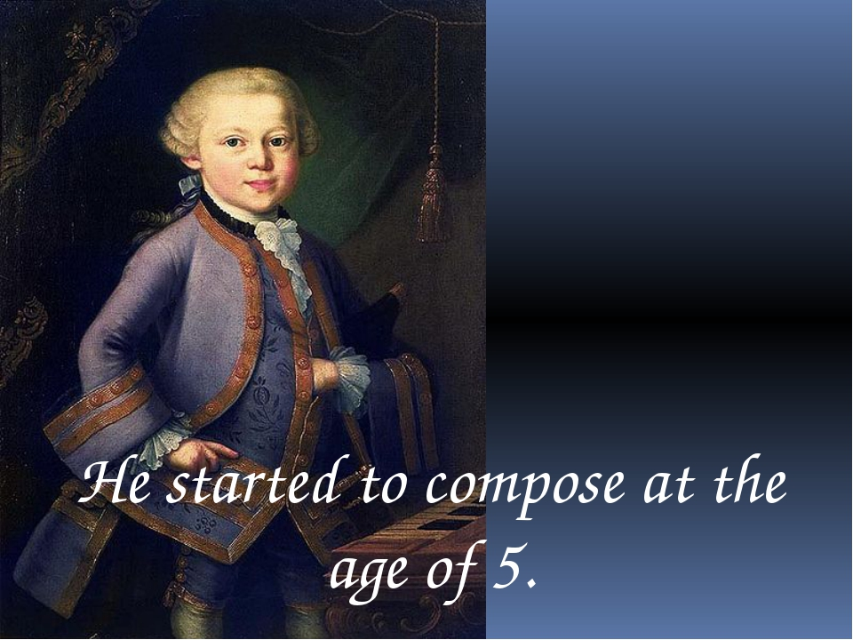 He started to compose at the age of 5.