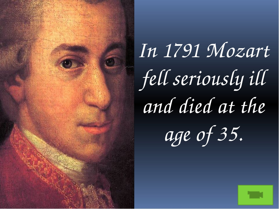 In 1791 Mozart fell seriously ill and died at the age of 35.