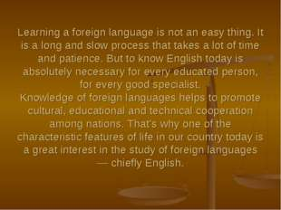Learning a foreign language is not an easy thing. It is a long and slow proce