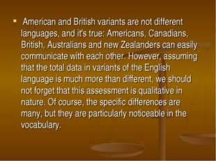 American and British variants are not different languages, and it's true: Am