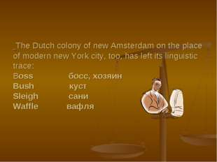 The Dutch colony of new Amsterdam on the place of modern new York city, too,