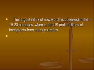 The largest influx of new words is observed in the 19-20 centuries, when in