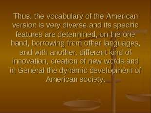 Thus, the vocabulary of the American version is very diverse and its specific