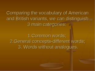 Comparing the vocabulary of American and British variants, we can distinguish