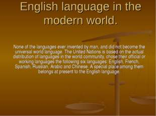 English language in the modern world. None of the languages ever invented by