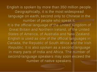 English is spoken by more than 350 million people. Geographically, it is the