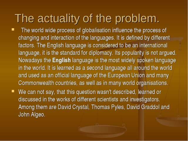 The actuality of the problem. The world wide process of globalisation influe...