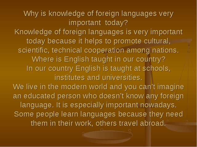 Why is knowledge of foreign languages very important today? Knowledge of fore...