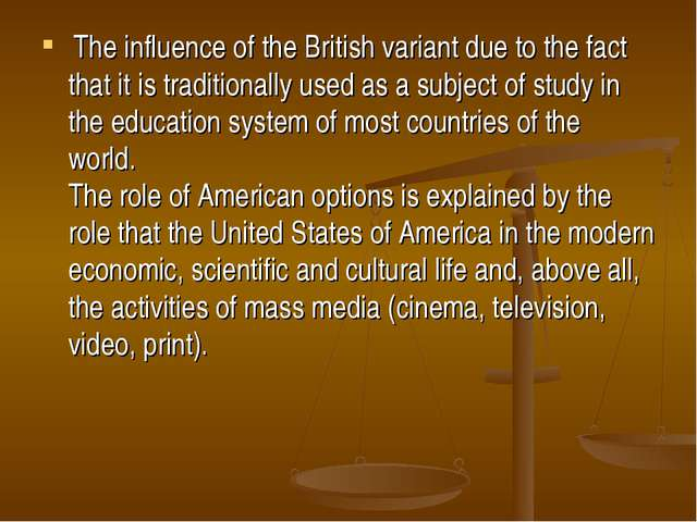 The influence of the British variant due to the fact that it is traditionall...