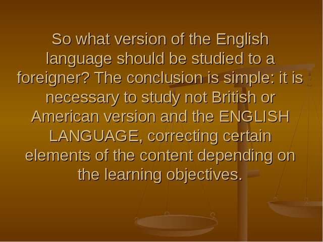 So what version of the English language should be studied to a foreigner? The...